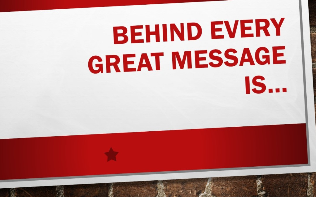 Behind every great message is a…