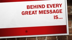 Behind every great message is